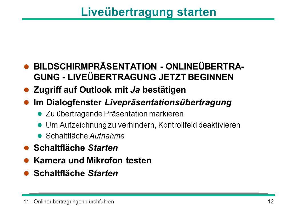 11 - Onlineübertragungen durchführen12 Liveübertragung starten l BILDSCHIRMPRÄSENTATION - ONLINEÜBERTRA- GUNG - LIVEÜBERTRAGUNG JETZT BEGINNEN l Zugri