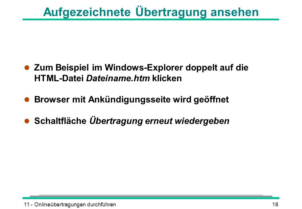 11 - Onlineübertragungen durchführen16 Aufgezeichnete Übertragung ansehen l Zum Beispiel im Windows-Explorer doppelt auf die HTML-Datei Dateiname.htm klicken l Browser mit Ankündigungsseite wird geöffnet l Schaltfläche Übertragung erneut wiedergeben