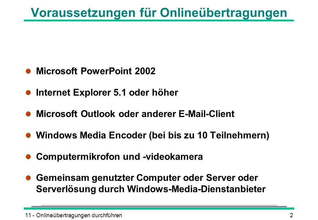 11 - Onlineübertragungen durchführen2 Voraussetzungen für Onlineübertragungen l Microsoft PowerPoint 2002 l Internet Explorer 5.1 oder höher l Microso
