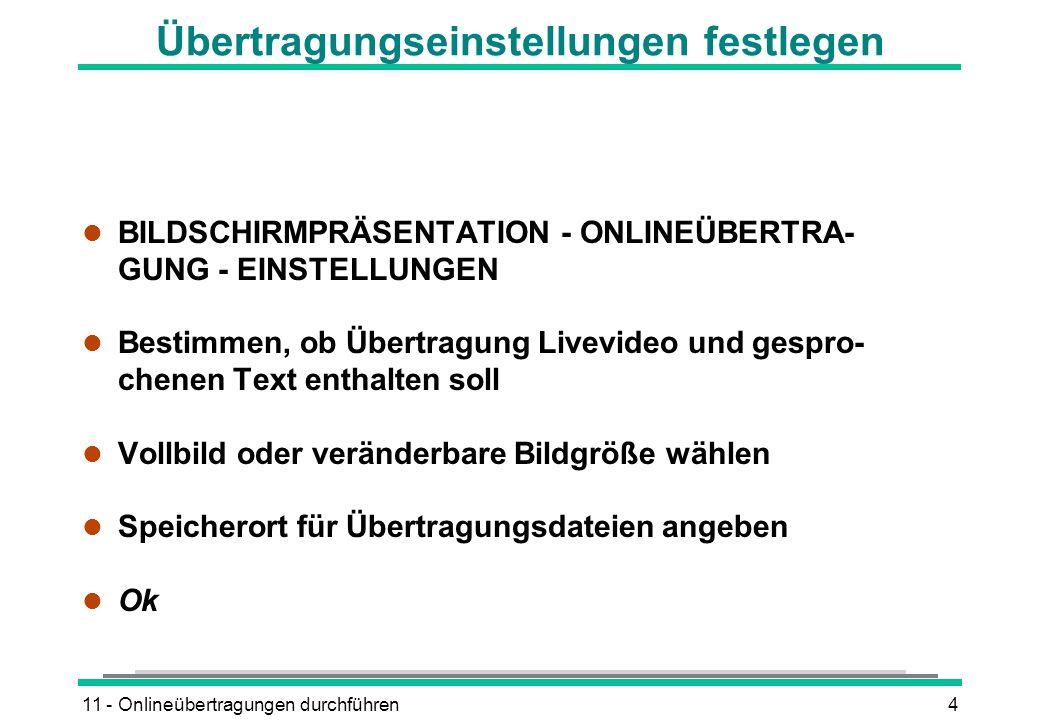 11 - Onlineübertragungen durchführen4 Übertragungseinstellungen festlegen l BILDSCHIRMPRÄSENTATION - ONLINEÜBERTRA- GUNG - EINSTELLUNGEN l Bestimmen,