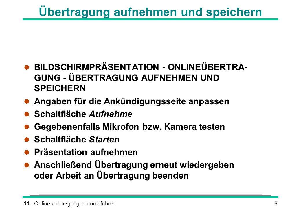 11 - Onlineübertragungen durchführen6 Übertragung aufnehmen und speichern l BILDSCHIRMPRÄSENTATION - ONLINEÜBERTRA- GUNG - ÜBERTRAGUNG AUFNEHMEN UND S