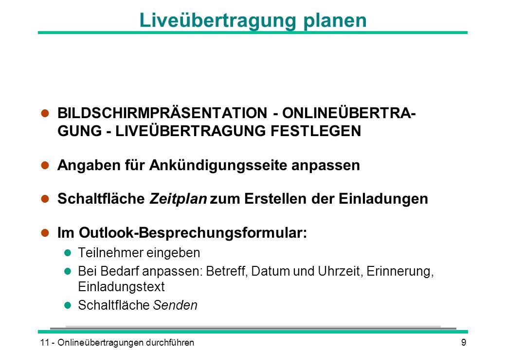 11 - Onlineübertragungen durchführen9 Liveübertragung planen l BILDSCHIRMPRÄSENTATION - ONLINEÜBERTRA- GUNG - LIVEÜBERTRAGUNG FESTLEGEN l Angaben für
