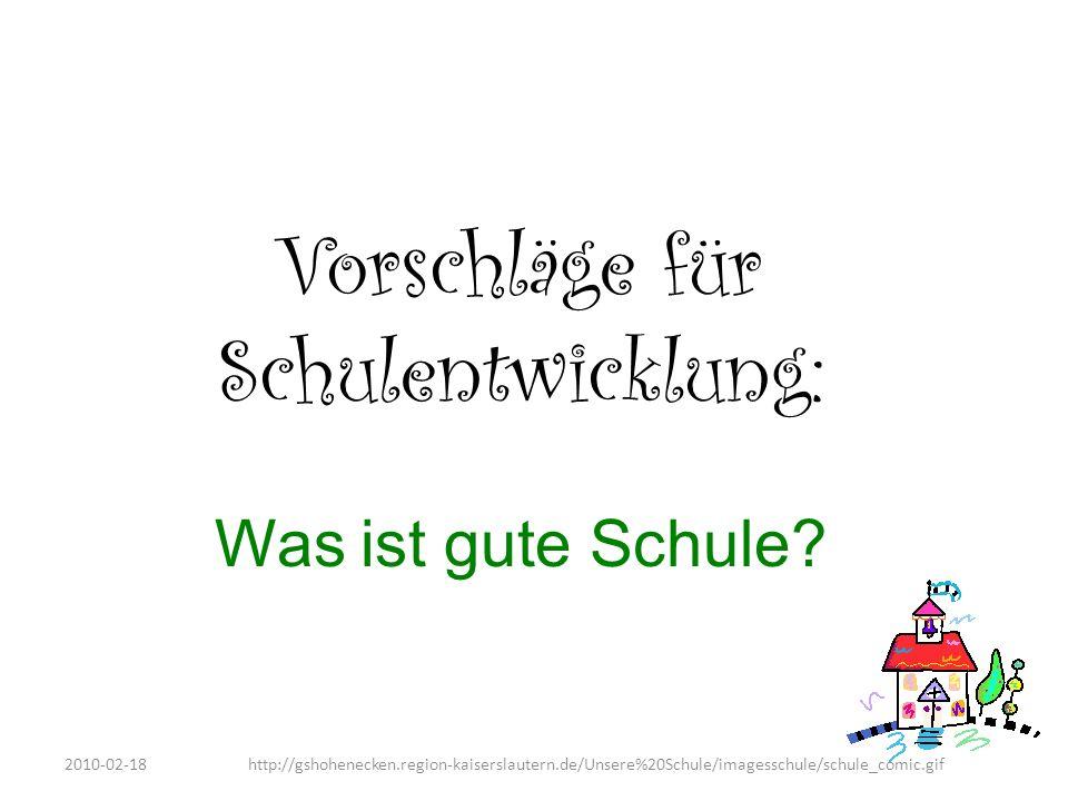 Vorschläge für Schulentwicklung: Was ist gute Schule? 2010-02-18http://gshohenecken.region-kaiserslautern.de/Unsere%20Schule/imagesschule/schule_comic