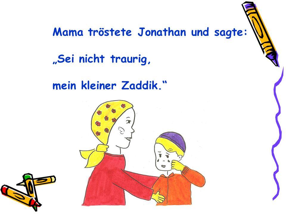 Mama tröstete Jonathan und sagte: Sei nicht traurig, mein kleiner Zaddik.