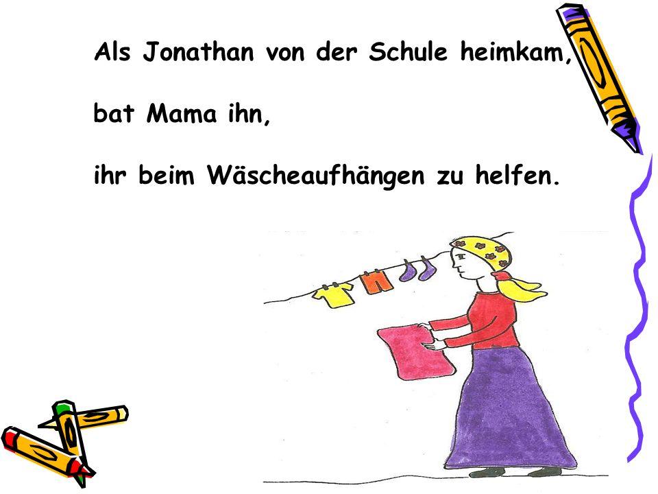 Als Jonathan von der Schule heimkam, bat Mama ihn, ihr beim Wäscheaufhängen zu helfen.