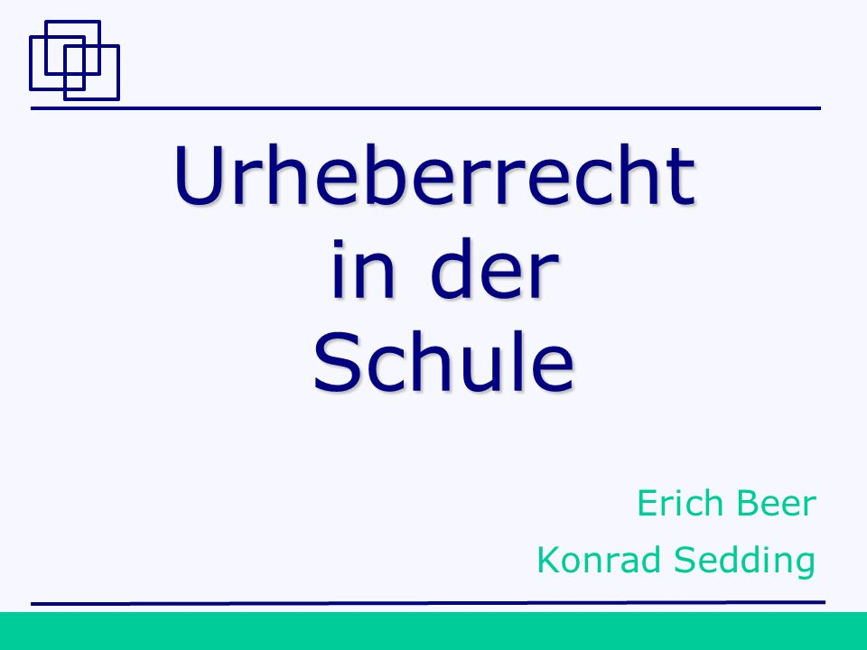 © 2007 Ass. jur. Iris Speiser1 Urheberrecht in der Schule Erich Beer Konrad Sedding