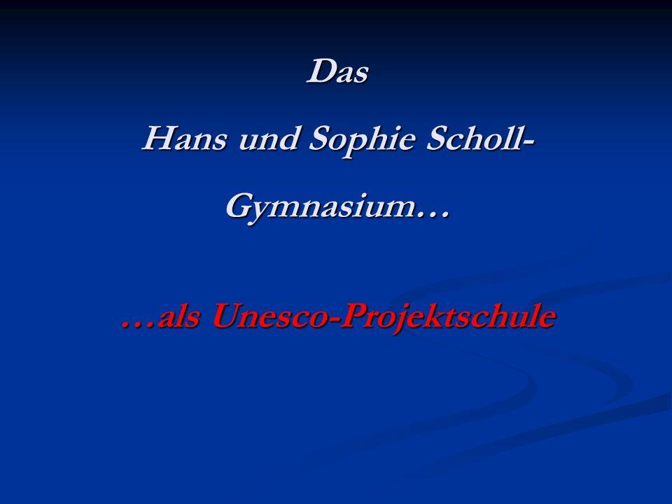 Das Hans und Sophie Scholl- Gymnasium… …als Unesco-Projektschule