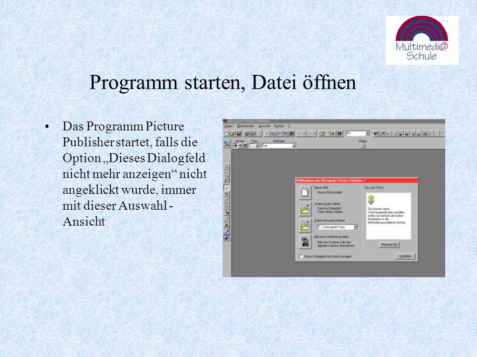 Programm starten, Datei öffnen Das Programm Picture Publisher startet, falls die Option Dieses Dialogfeld nicht mehr anzeigen nicht angeklickt wurde, immer mit dieser Auswahl - Ansicht