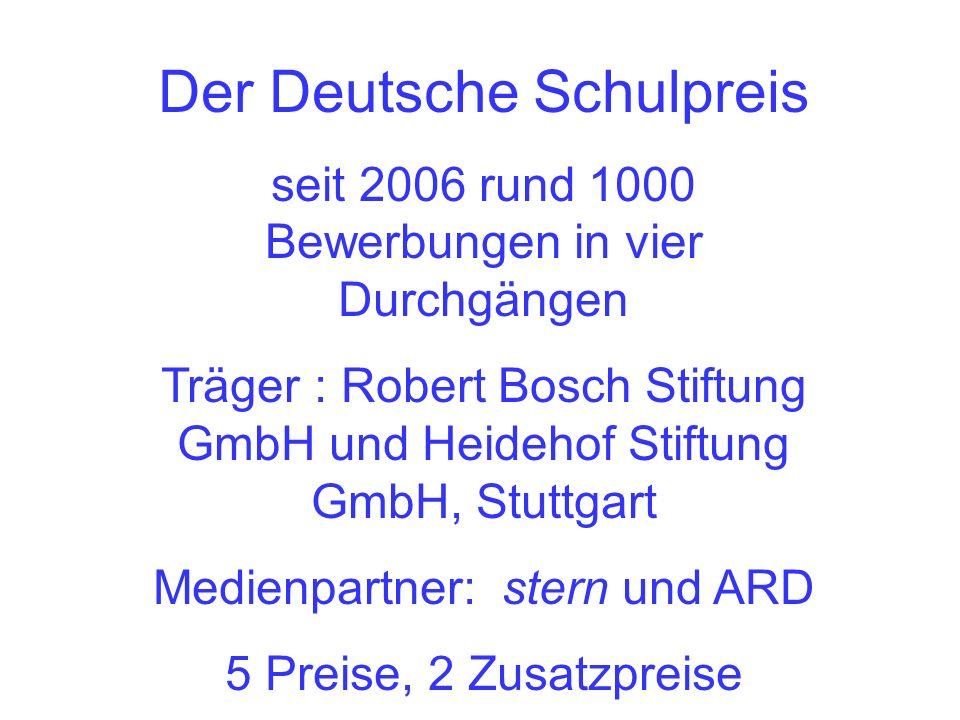 Der Deutsche Schulpreis seit 2006 rund 1000 Bewerbungen in vier Durchgängen Träger : Robert Bosch Stiftung GmbH und Heidehof Stiftung GmbH, Stuttgart