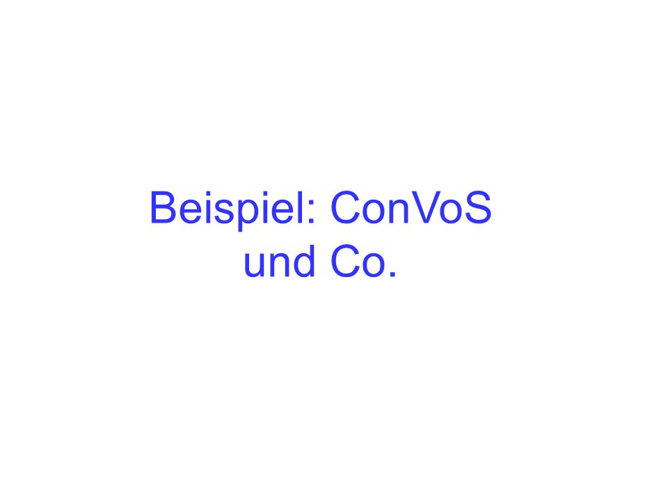 Beispiel: ConVoS und Co.