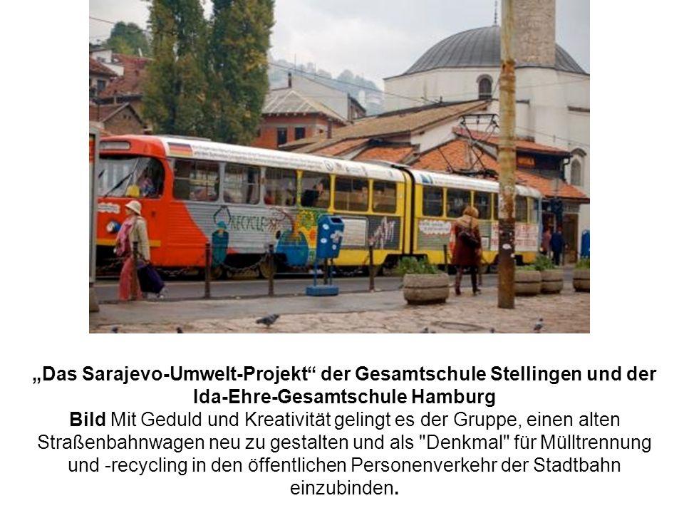 Das Sarajevo-Umwelt-Projekt der Gesamtschule Stellingen und der Ida-Ehre-Gesamtschule Hamburg Bild Mit Geduld und Kreativität gelingt es der Gruppe, e