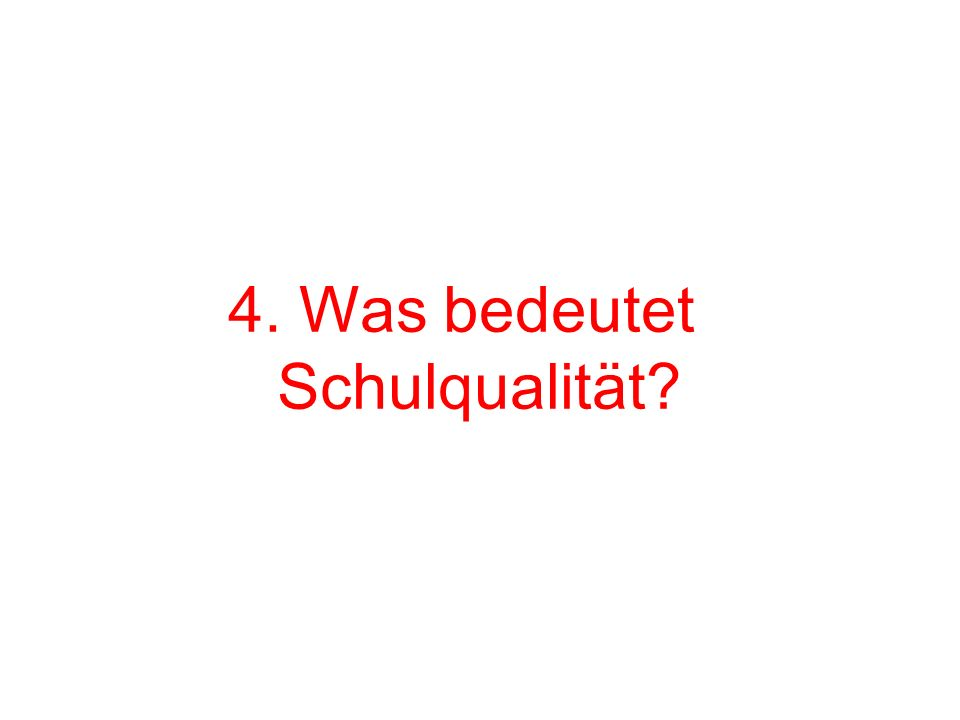 4. Was bedeutet Schulqualität?
