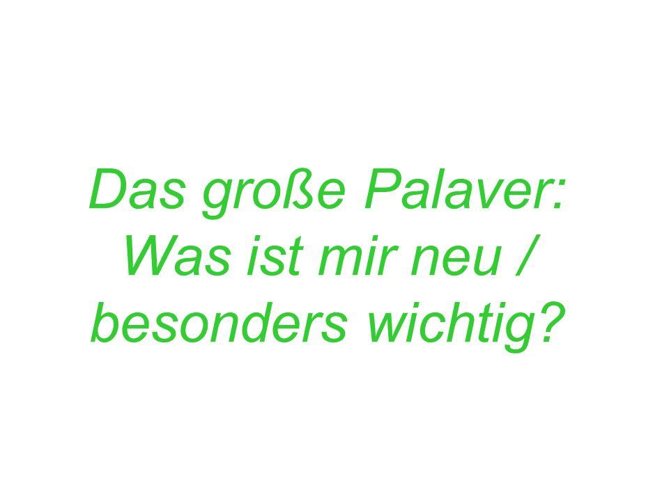 Das große Palaver: Was ist mir neu / besonders wichtig?