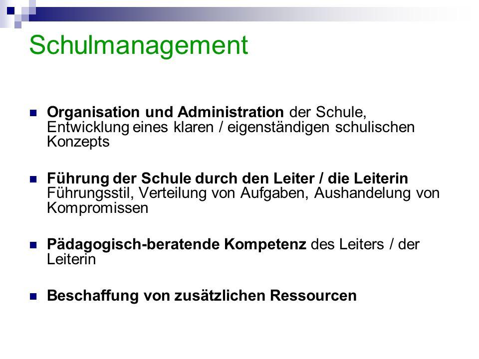 Schulmanagement Organisation und Administration der Schule, Entwicklung eines klaren / eigenständigen schulischen Konzepts Führung der Schule durch de