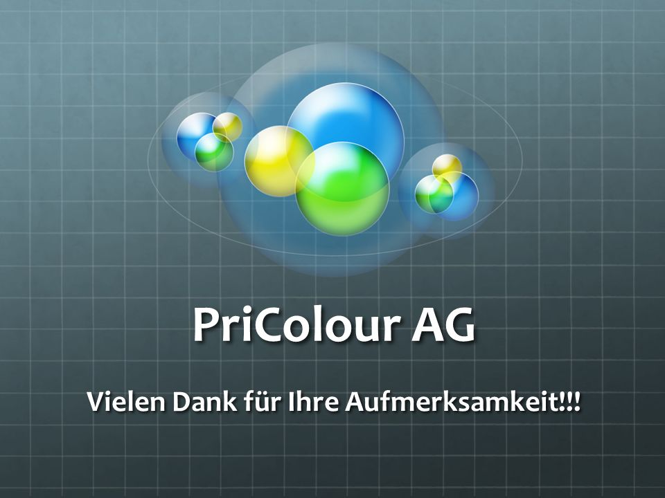 PriColour AG Vielen Dank für Ihre Aufmerksamkeit!!!