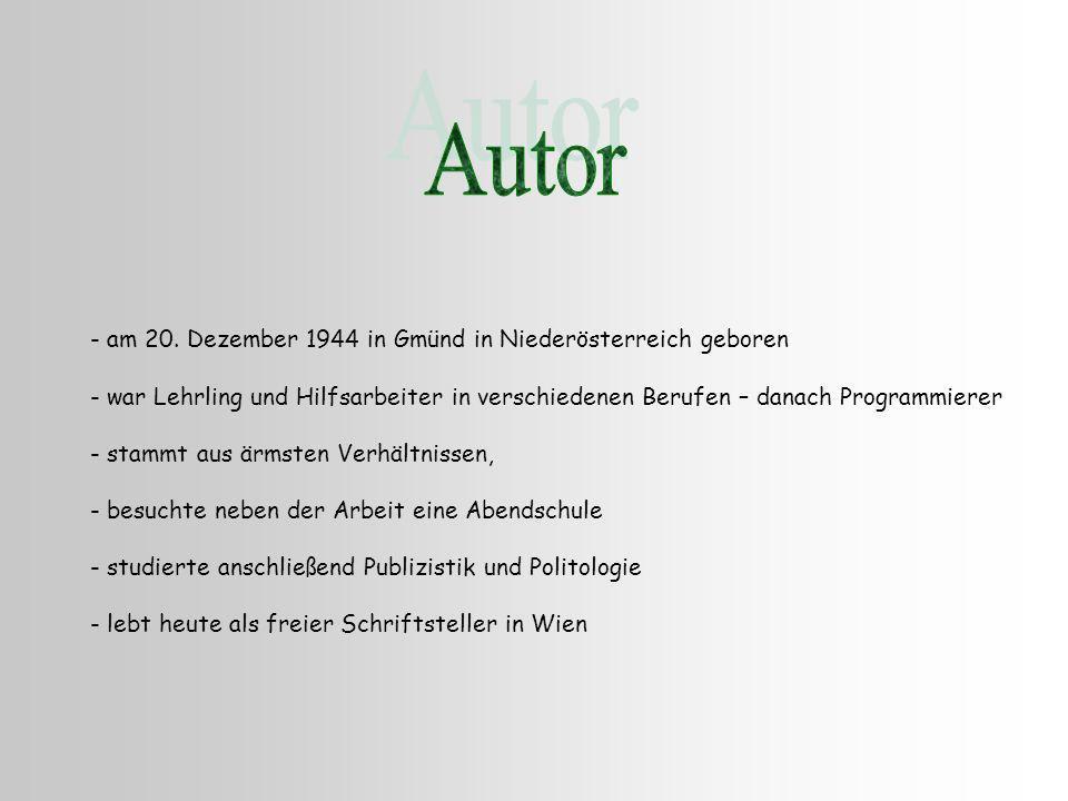 - am 20. Dezember 1944 in Gmünd in Niederösterreich geboren - war Lehrling und Hilfsarbeiter in verschiedenen Berufen – danach Programmierer - stammt