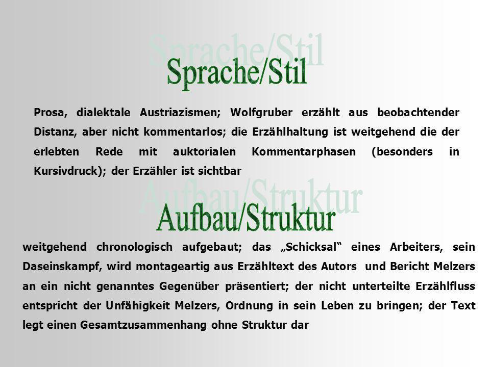 Prosa, dialektale Austriazismen; Wolfgruber erzählt aus beobachtender Distanz, aber nicht kommentarlos; die Erzählhaltung ist weitgehend die der erleb