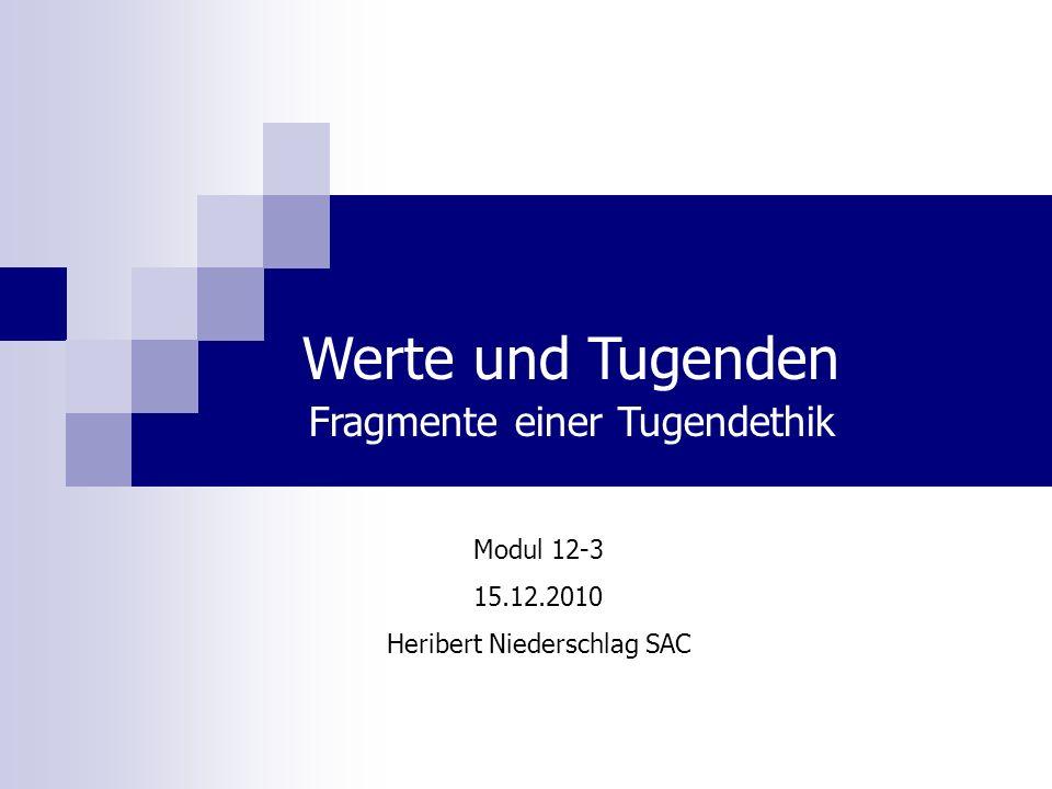 Modul 12-3 15.12.2010 Heribert Niederschlag SAC Werte und Tugenden Fragmente einer Tugendethik