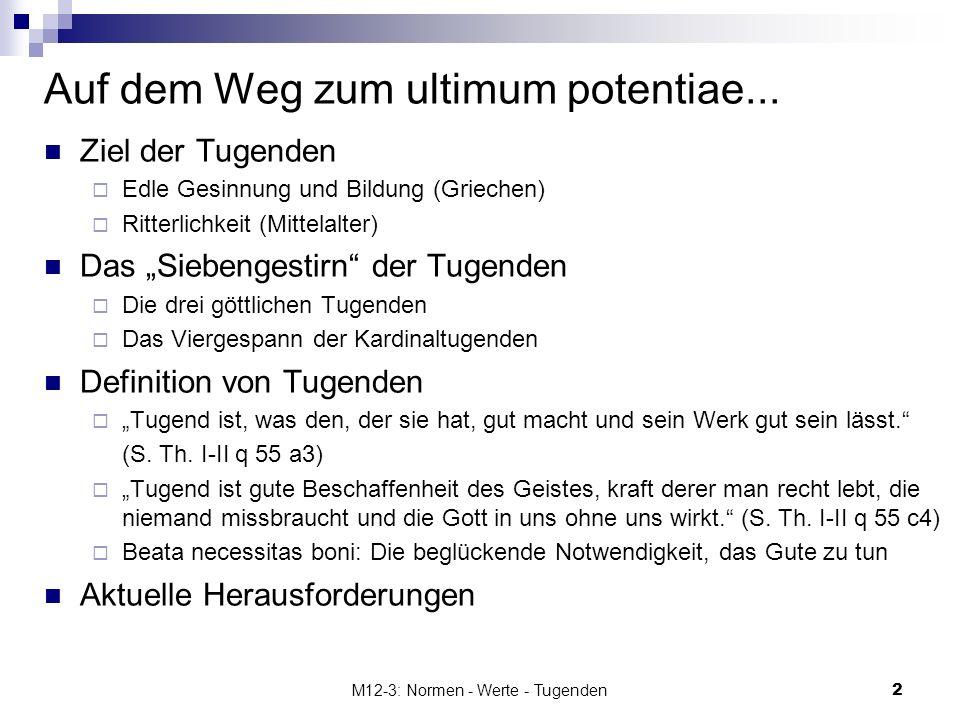 M12-3: Normen - Werte - Tugenden2 Auf dem Weg zum ultimum potentiae... Ziel der Tugenden Edle Gesinnung und Bildung (Griechen) Ritterlichkeit (Mittela