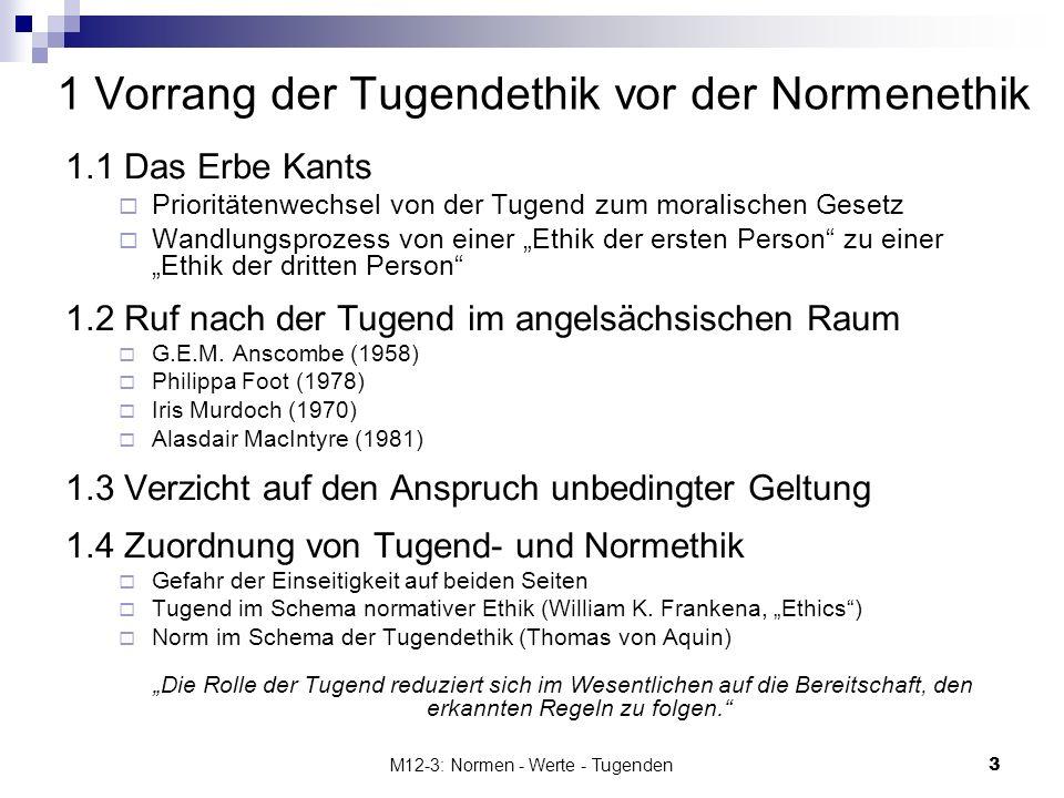 M12-3: Normen - Werte - Tugenden3 1 Vorrang der Tugendethik vor der Normenethik 1.1 Das Erbe Kants Prioritätenwechsel von der Tugend zum moralischen G