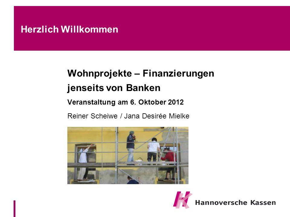 Herzlich Willkommen Wohnprojekte – Finanzierungen jenseits von Banken Veranstaltung am 6. Oktober 2012 Reiner Scheiwe / Jana Desirée Mielke
