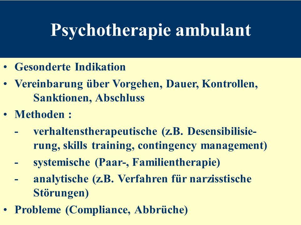 Psychotherapie ambulant Gesonderte Indikation Vereinbarung über Vorgehen, Dauer, Kontrollen, Sanktionen, Abschluss Methoden : -verhaltenstherapeutische (z.B.