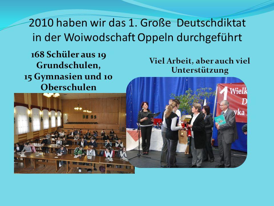 2010 haben wir das 1. Große Deutschdiktat in der Woiwodschaft Oppeln durchgeführt 168 Schüler aus 19 Grundschulen, 15 Gymnasien und 10 Oberschulen hab