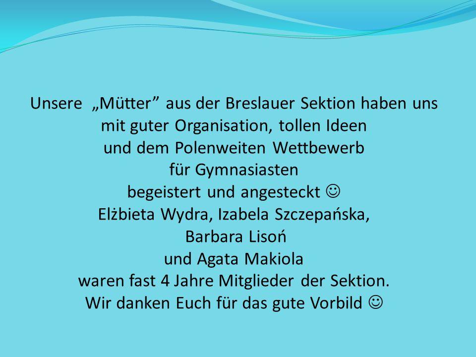 Unsere Mütter aus der Breslauer Sektion haben uns mit guter Organisation, tollen Ideen und dem Polenweiten Wettbewerb für Gymnasiasten begeistert und