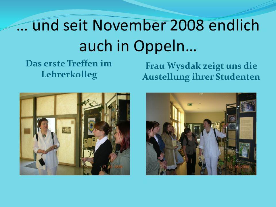 … und seit November 2008 endlich auch in Oppeln… Das erste Treffen im Lehrerkolleg Frau Wysdak zeigt uns die Austellung ihrer Studenten