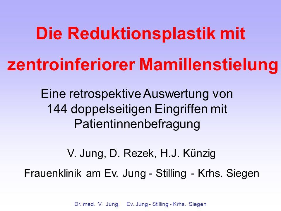 Dr. med. V. Jung, Ev. Jung - Stilling - Krhs. Siegen Die Reduktionsplastik mit zentroinferiorer Mamillenstielung Eine retrospektive Auswertung von 144