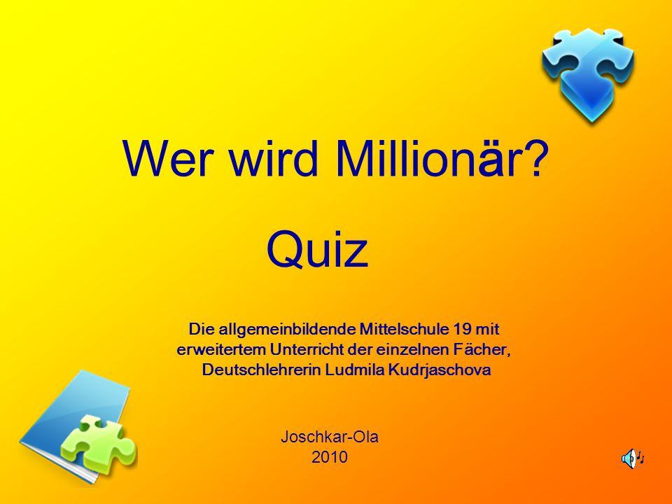 Wer wird Millionär? Quiz Die allgemeinbildende Mittelschule 19 mit erweitertem Unterricht der einzelnen Fächer, Deutschlehrerin Ludmila Kudrjaschova J