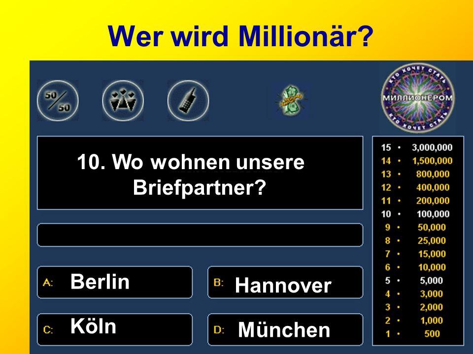 Wer wird Millionär? 10. Wo wohnen unsere Briefpartner? Berlin Hannover Köln München
