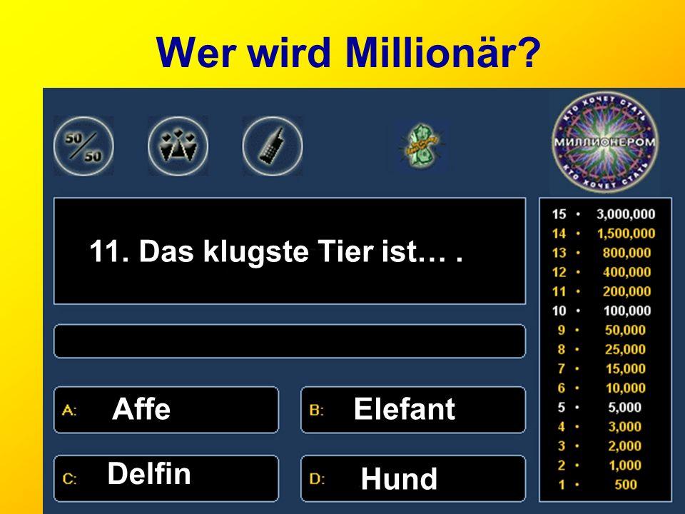 Wer wird Millionär? 11. Das klugste Tier ist…. AffeElefant Delfin Hund