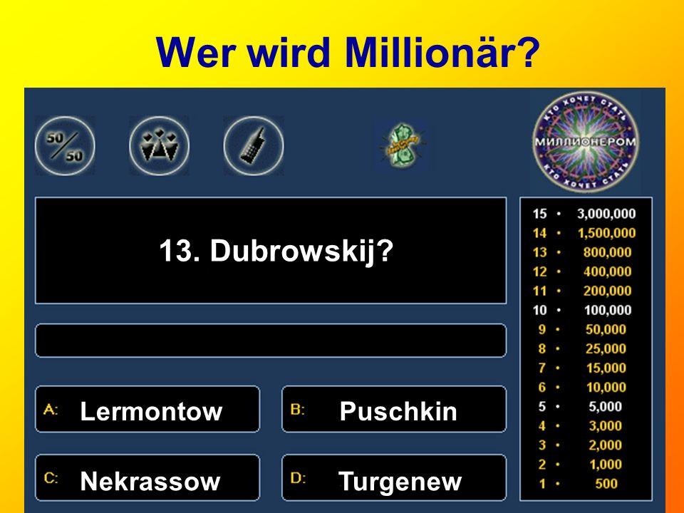 Wer wird Millionär? 13. Dubrowskij? LermontowPuschkin NekrassowTurgenew