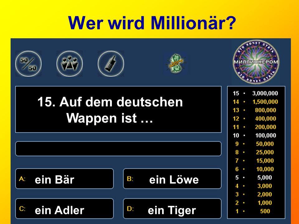 Wer wird Millionär? 15. Auf dem deutschen Wappen ist … ein Bärein Löwe ein Adlerein Tiger