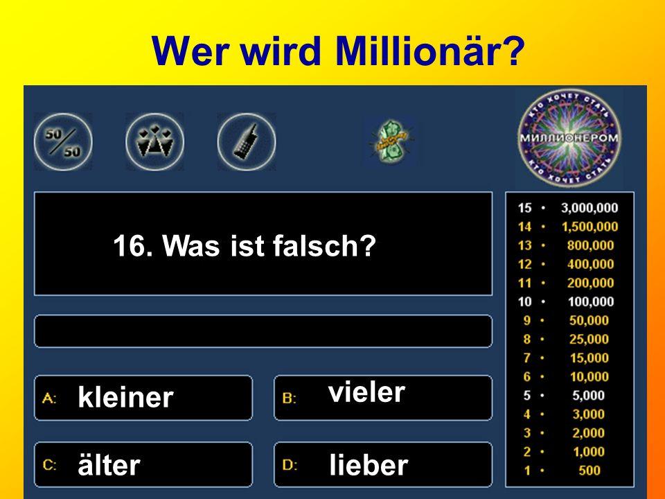 Wer wird Millionär? 16. Was ist falsch? kleiner vieler älterlieber