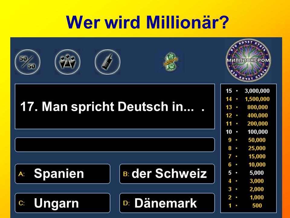 Wer wird Millionär? 17. Man spricht Deutsch in.... Spaniender Schweiz UngarnDänemark