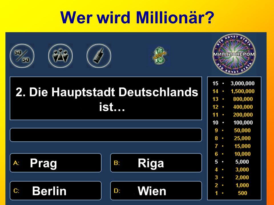 Wer wird Millionär? 3. Berlin liegt … an der Elbean der Spree a)Gute Nacht! am Rheinan der Donau