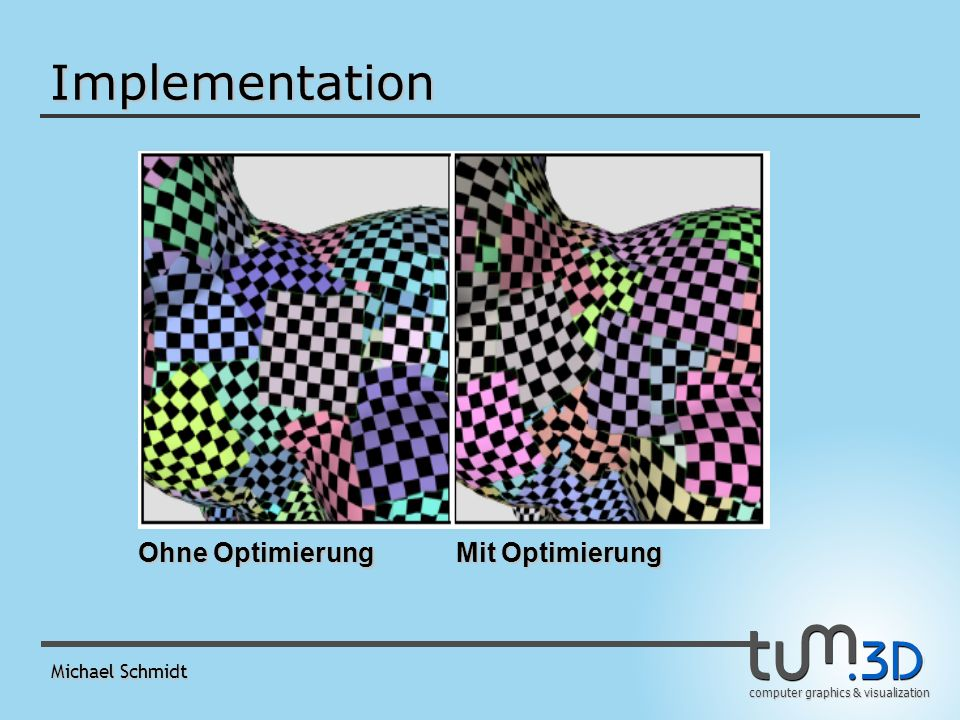 computer graphics & visualization Michael Schmidt Implementation Ohne Optimierung Mit Optimierung