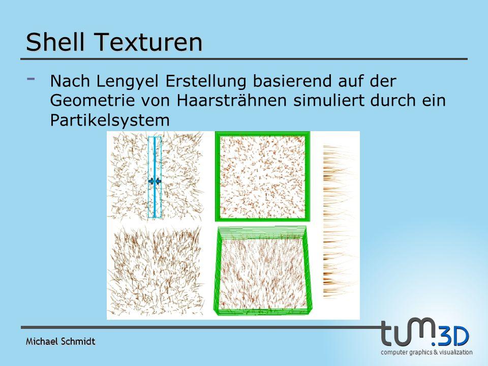 computer graphics & visualization Michael Schmidt Shell Texturen - - Nach Lengyel Erstellung basierend auf der Geometrie von Haarsträhnen simuliert durch ein Partikelsystem