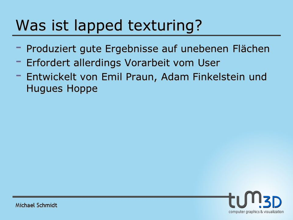computer graphics & visualization Michael Schmidt Was ist lapped texturing?