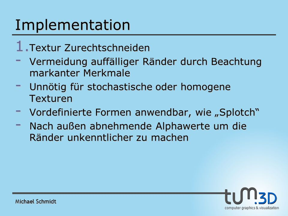 computer graphics & visualization Michael Schmidt Implementation 1. Textur Zurechtschneiden - Vermeidung auffälliger Ränder durch Beachtung markanter