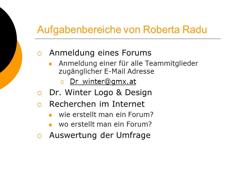 Aufgabenbereiche von Roberta Radu Anmeldung eines Forums Anmeldung einer für alle Teammitglieder zugänglicher E-Mail Adresse Dr_winter@gmx.at Dr. Wint