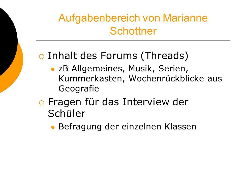 Aufgabenbereich von Marianne Schottner Inhalt des Forums (Threads) zB Allgemeines, Musik, Serien, Kummerkasten, Wochenrückblicke aus Geografie Fragen