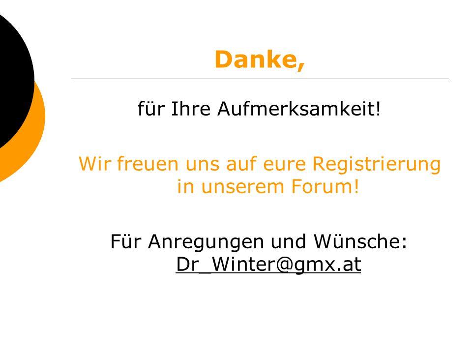 Danke, für Ihre Aufmerksamkeit! Wir freuen uns auf eure Registrierung in unserem Forum! Für Anregungen und Wünsche: Dr_Winter@gmx.at Dr_Winter@gmx.at