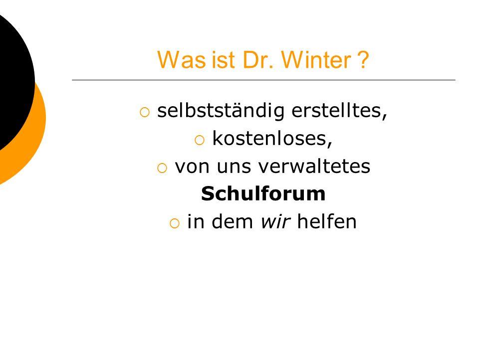 Was ist Dr. Winter ? selbstständig erstelltes, kostenloses, von uns verwaltetes Schulforum in dem wir helfen