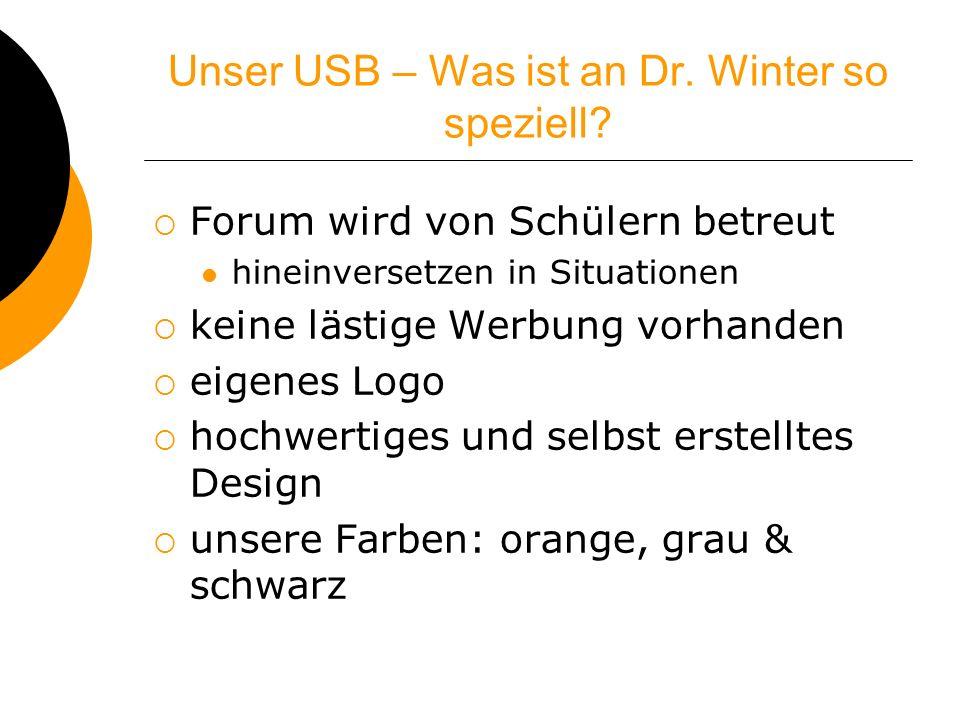 Unser USB – Was ist an Dr. Winter so speziell? Forum wird von Schülern betreut hineinversetzen in Situationen keine lästige Werbung vorhanden eigenes