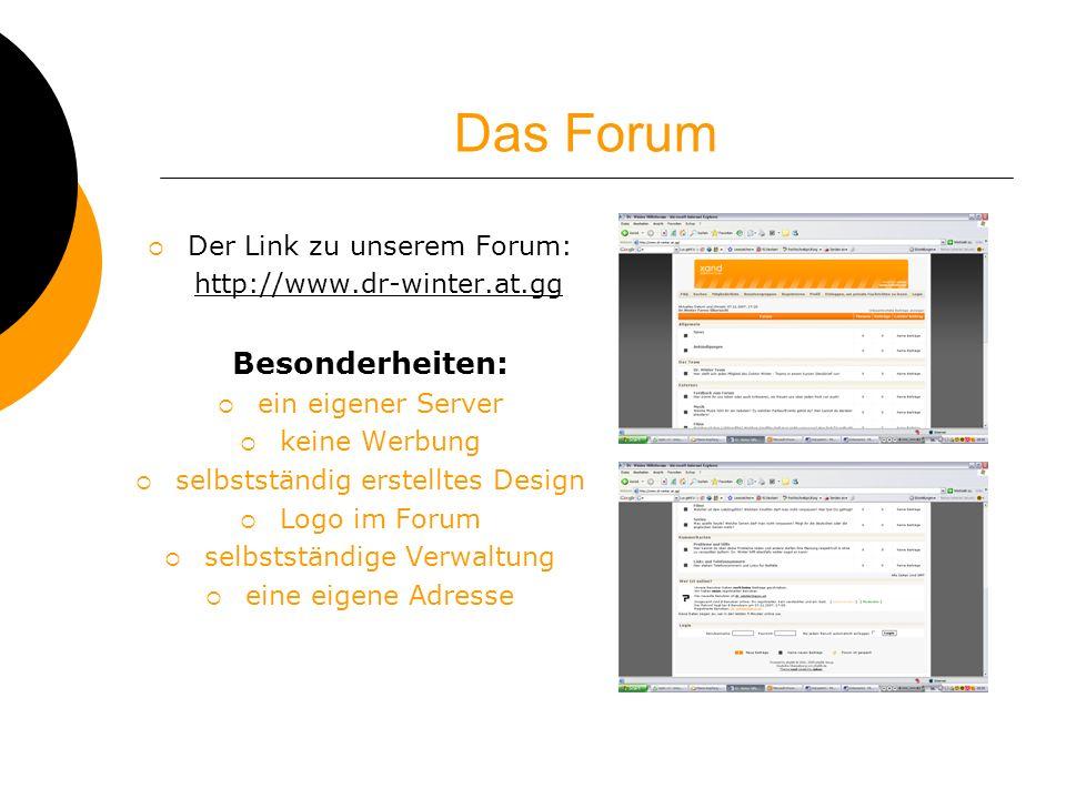 Das Forum Der Link zu unserem Forum: http://www.dr-winter.at.gg Besonderheiten: ein eigener Server keine Werbung selbstständig erstelltes Design Logo