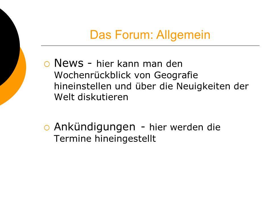 Das Forum: Allgemein News - hier kann man den Wochenrückblick von Geografie hineinstellen und über die Neuigkeiten der Welt diskutieren Ankündigungen