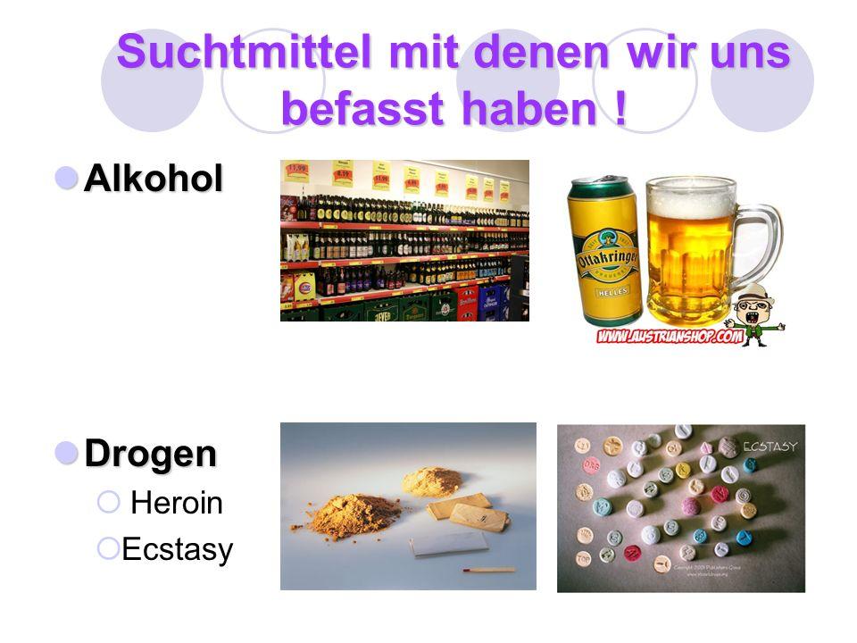 Suchtmittel mit denen wir uns befasst haben ! Alkohol Alkohol Drogen Drogen Heroin Ecstasy